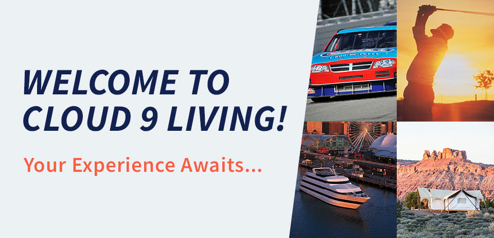 Welcome to Cloud 9 Living! Your experience awaites..